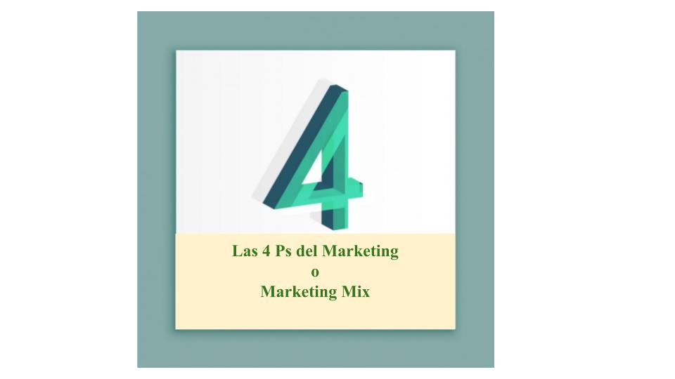 Las 4 Ps o Marketing Mix, ¿Qué son?, ¿Para qué sirven?